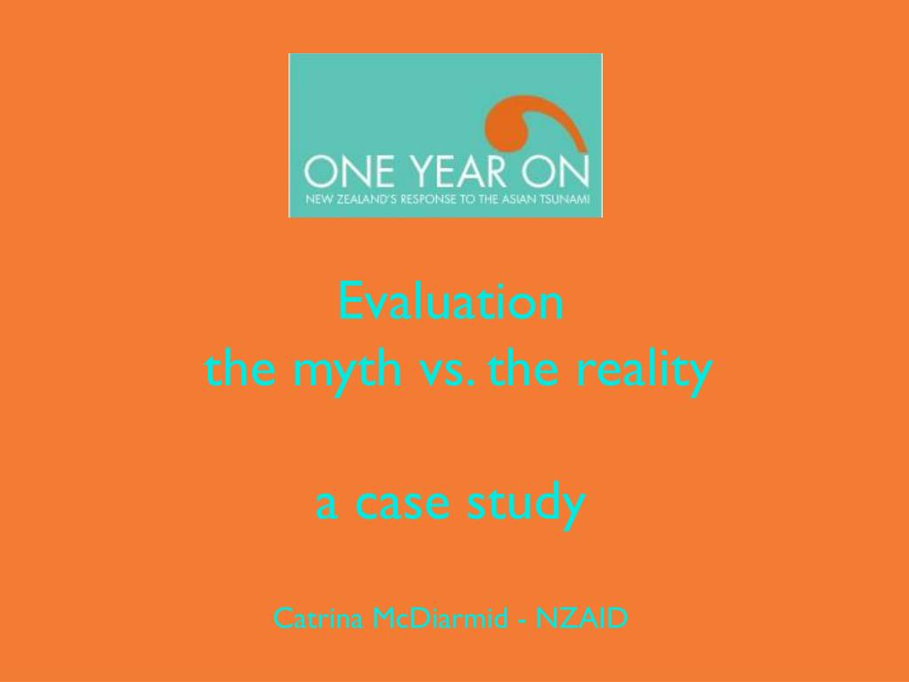 evaluation the myth vs the reality a case study catrina mcdiarmid nzaid l.