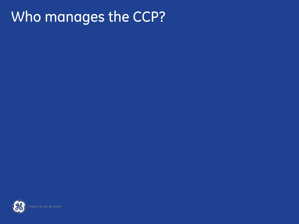 Who manages the CCP?