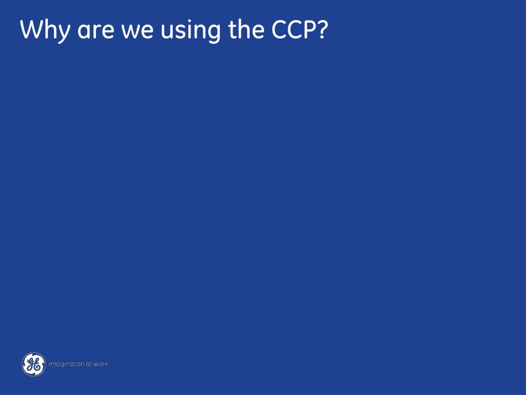 Why are we using the CCP?