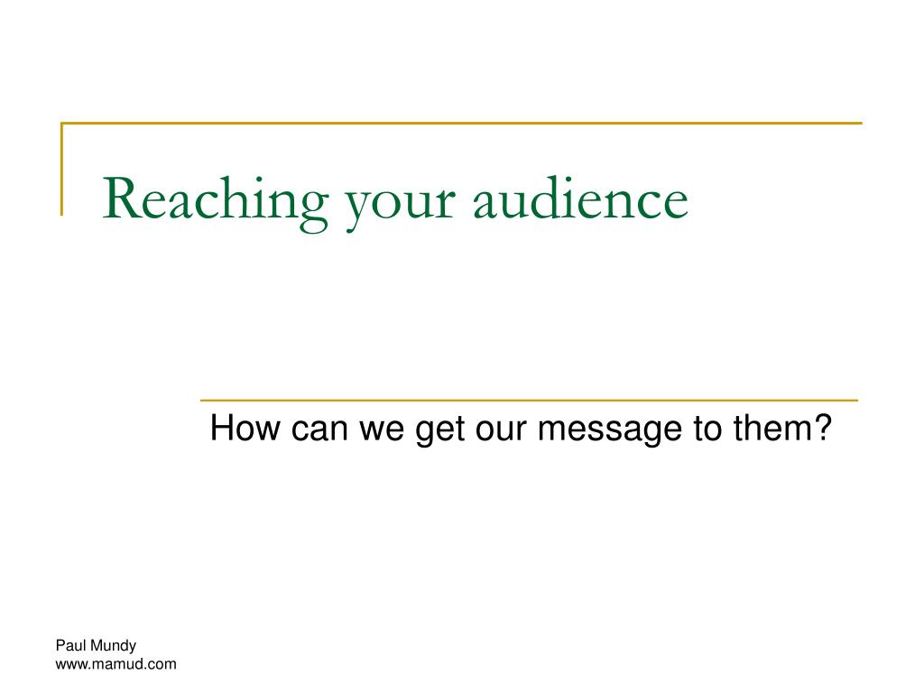 reaching your audience l.
