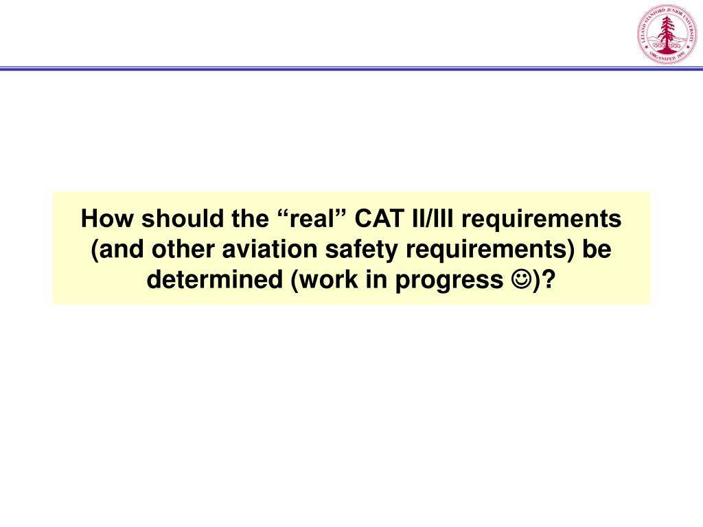 """How should the """"real"""" CAT II/III requirements (and other aviation safety requirements) be determined (work in progress"""