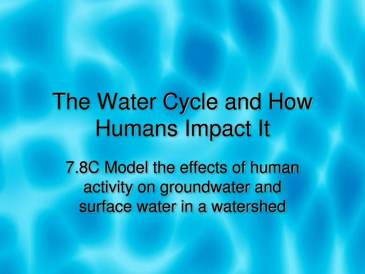 the water cycle and how humans impact it n.