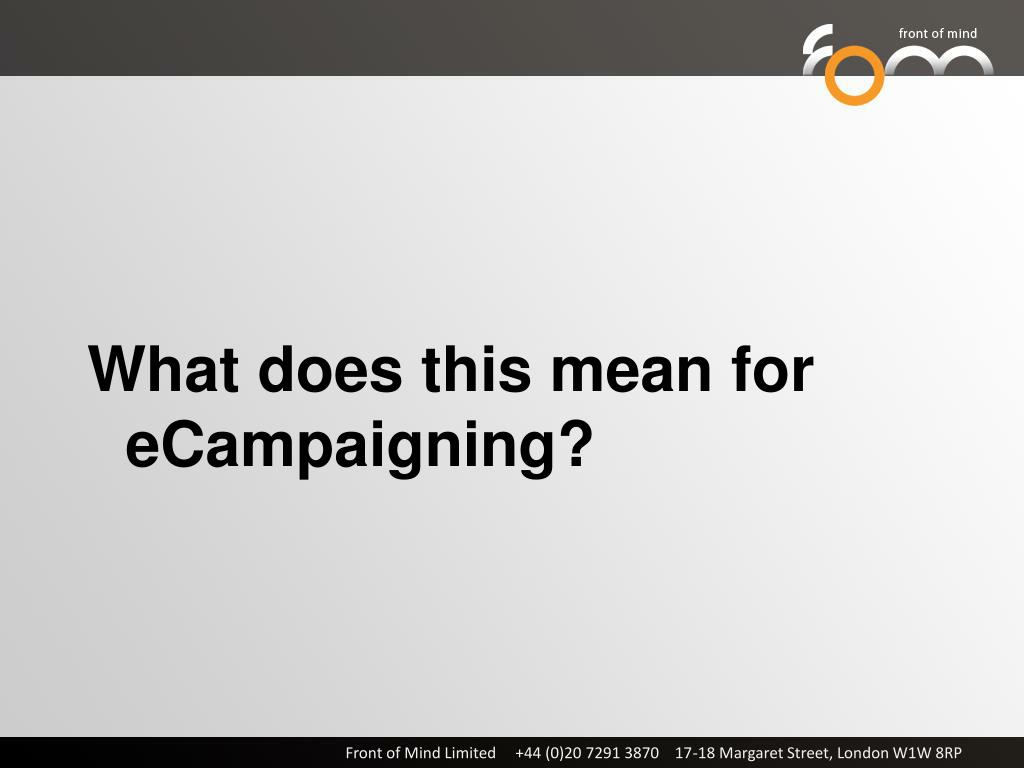 What does this mean for eCampaigning?