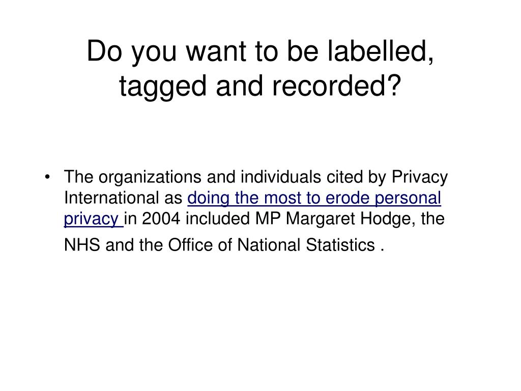 Do you want to be labelled, tagged and recorded?