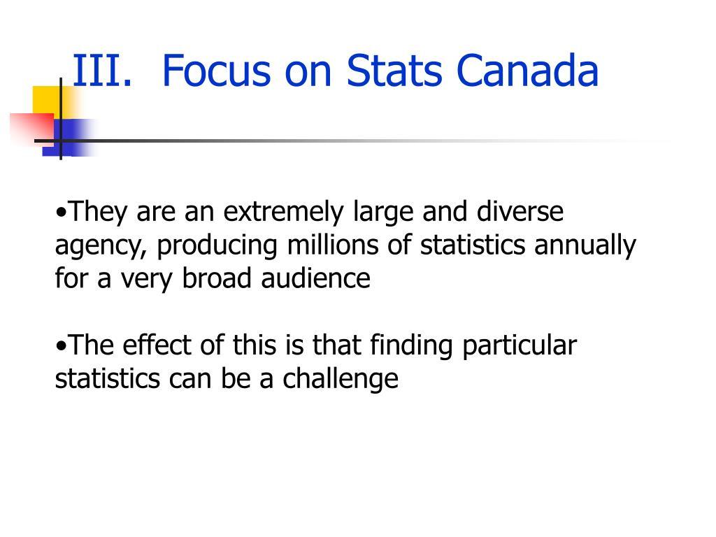 III.  Focus on Stats Canada