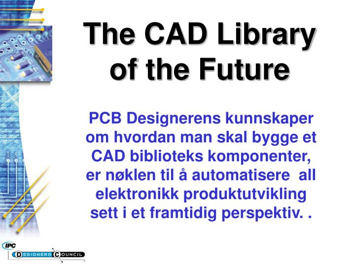 25974fdc8 PPT - The CAD Library of the Future PowerPoint Presentation - ID:674885