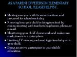 as a parent of peterson elementary school please help by