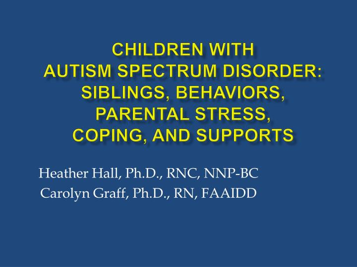 Children with autism spectrum disorder siblings behaviors parental stress coping and supports