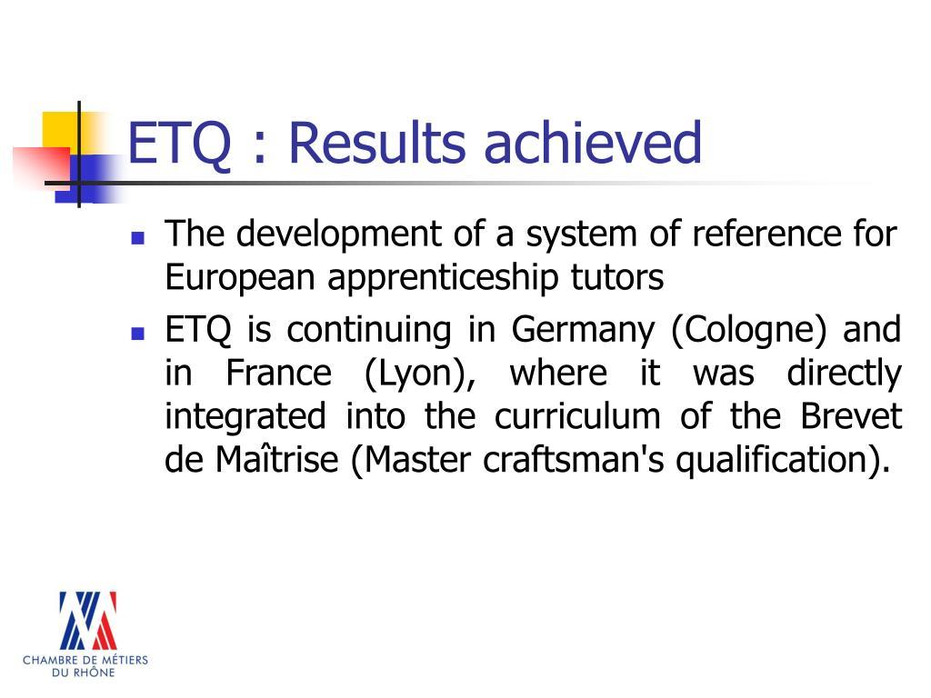 ETQ : Results achieved