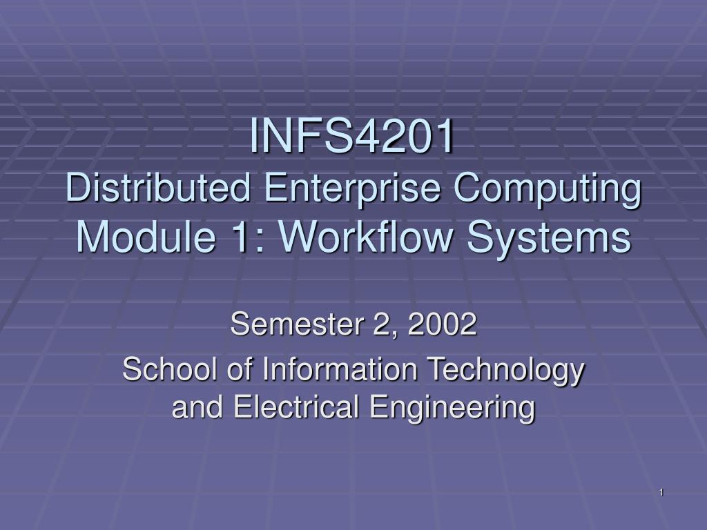 infs4201 distributed enterprise computing module 1 workflow systems l.