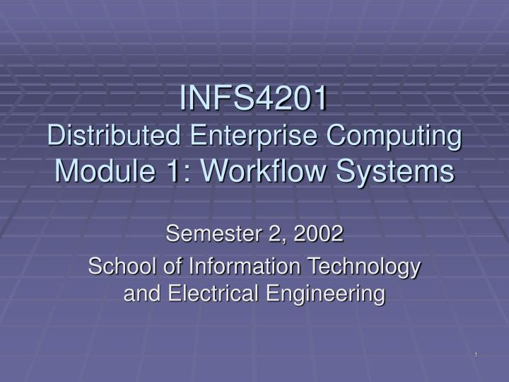 infs4201 distributed enterprise computing module 1 workflow systems n.