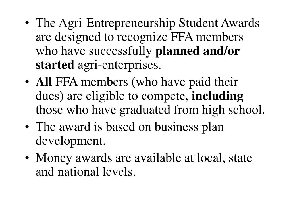 The Agri-Entrepreneurship Student Awards are designed to recognize FFA members who have successfully