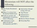 moratorium will not affect the following