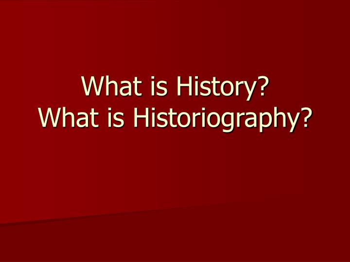what is history what is historiography n.