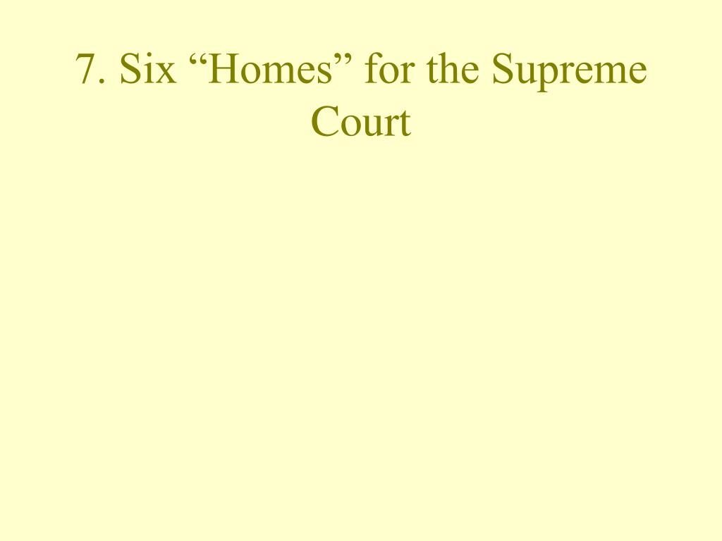 """7. Six """"Homes"""" for the Supreme Court"""