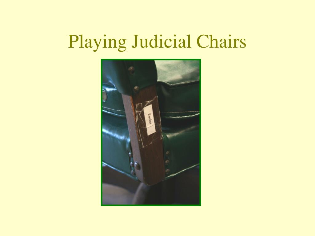 Playing Judicial Chairs