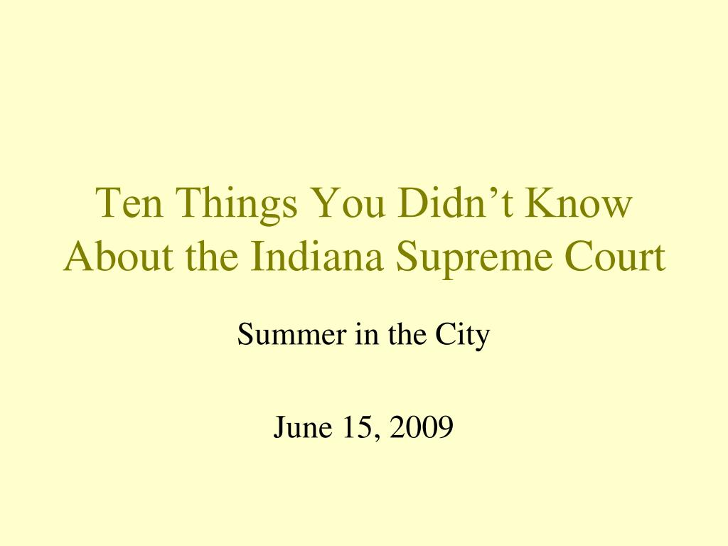 ten things you didn t know about the indiana supreme court l.