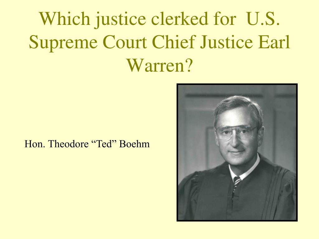 Which justice clerked for  U.S. Supreme Court Chief Justice Earl Warren?