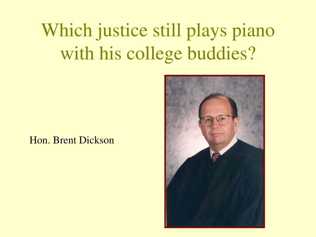 Which justice still plays piano with his college buddies?