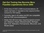opt out testing has become more feasible legislatively since 2006