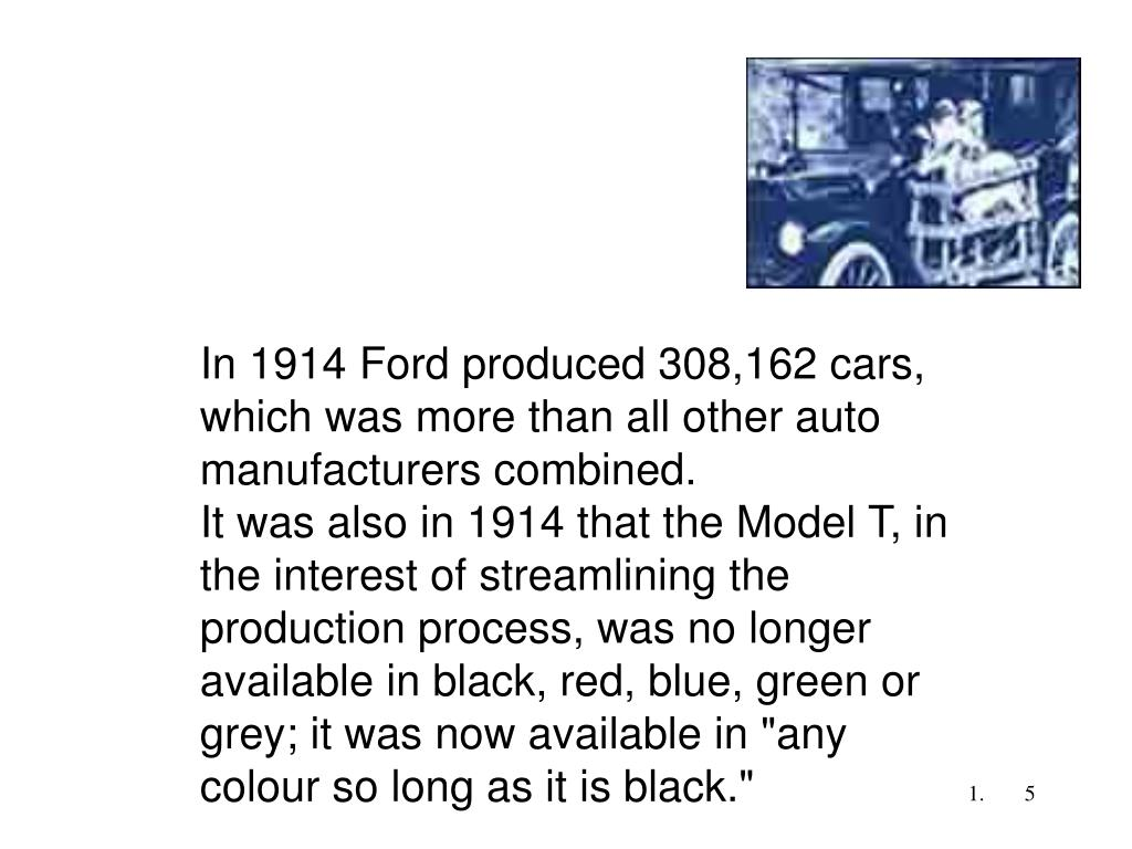 In 1914 Ford produced 308,162 cars, which was more than all other auto manufacturers combined.
