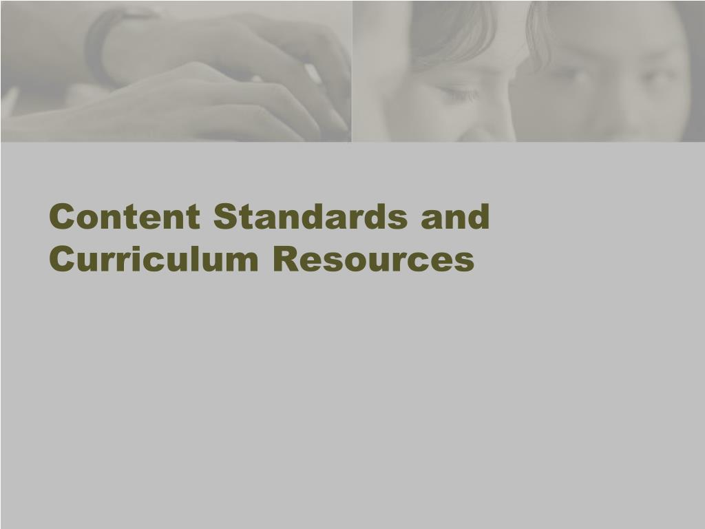 Content Standards and Curriculum Resources