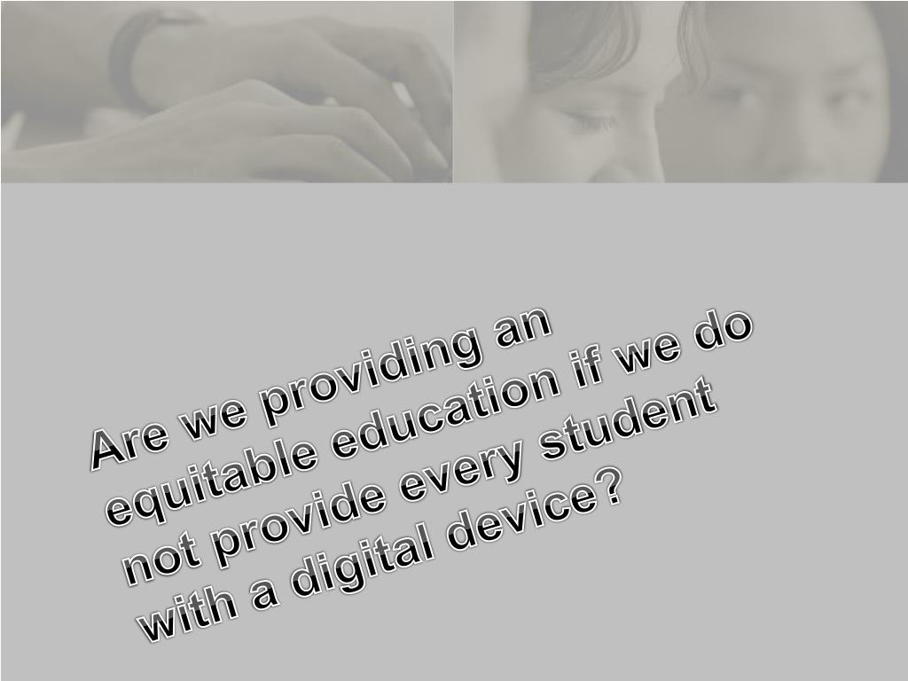 Are we providing an equitable education if we do not provide every student with a digital device?