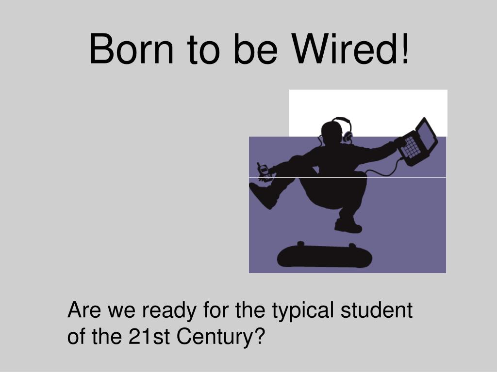 Born to be Wired!