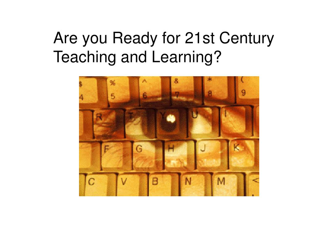 Are you Ready for 21st Century Teaching and
