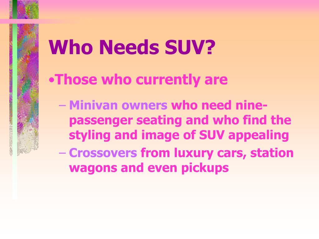 Who Needs SUV?