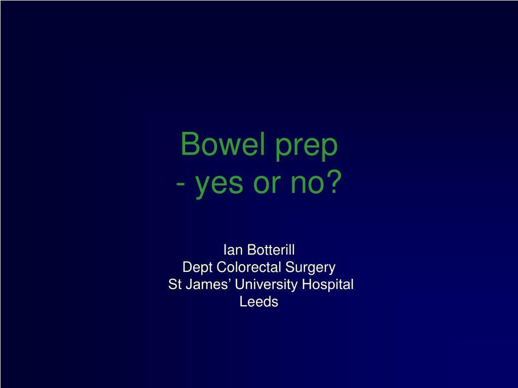 bowel prep yes or no
