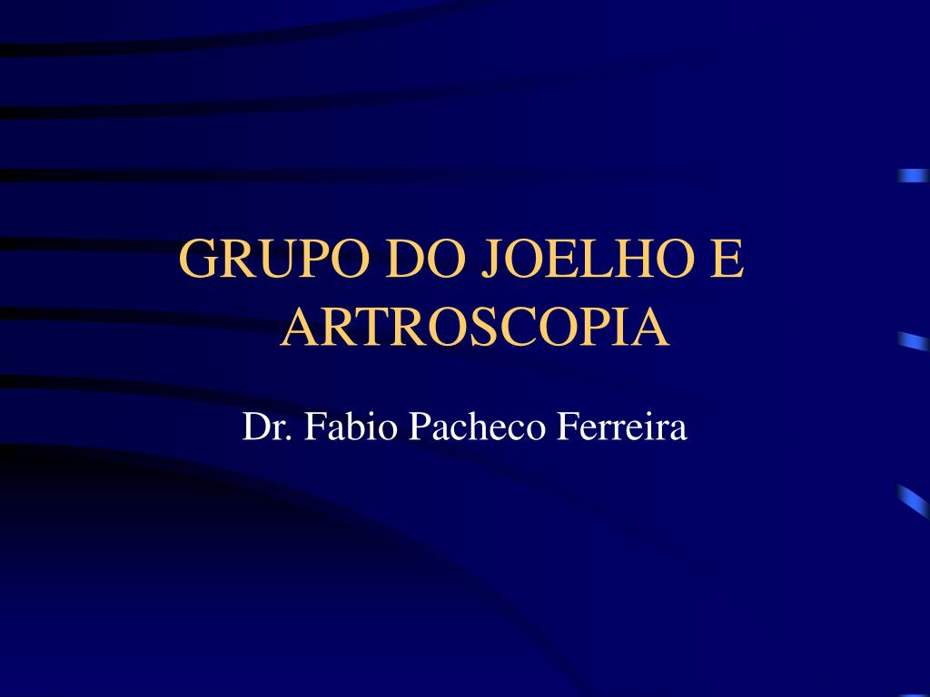 GRUPO DO JOELHO E      ARTROSCOPIA