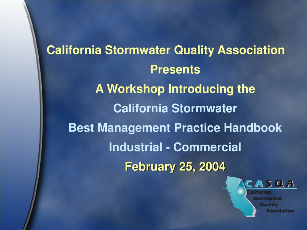 PPT - California Stormwater Quality Association Presents A Workshop ...