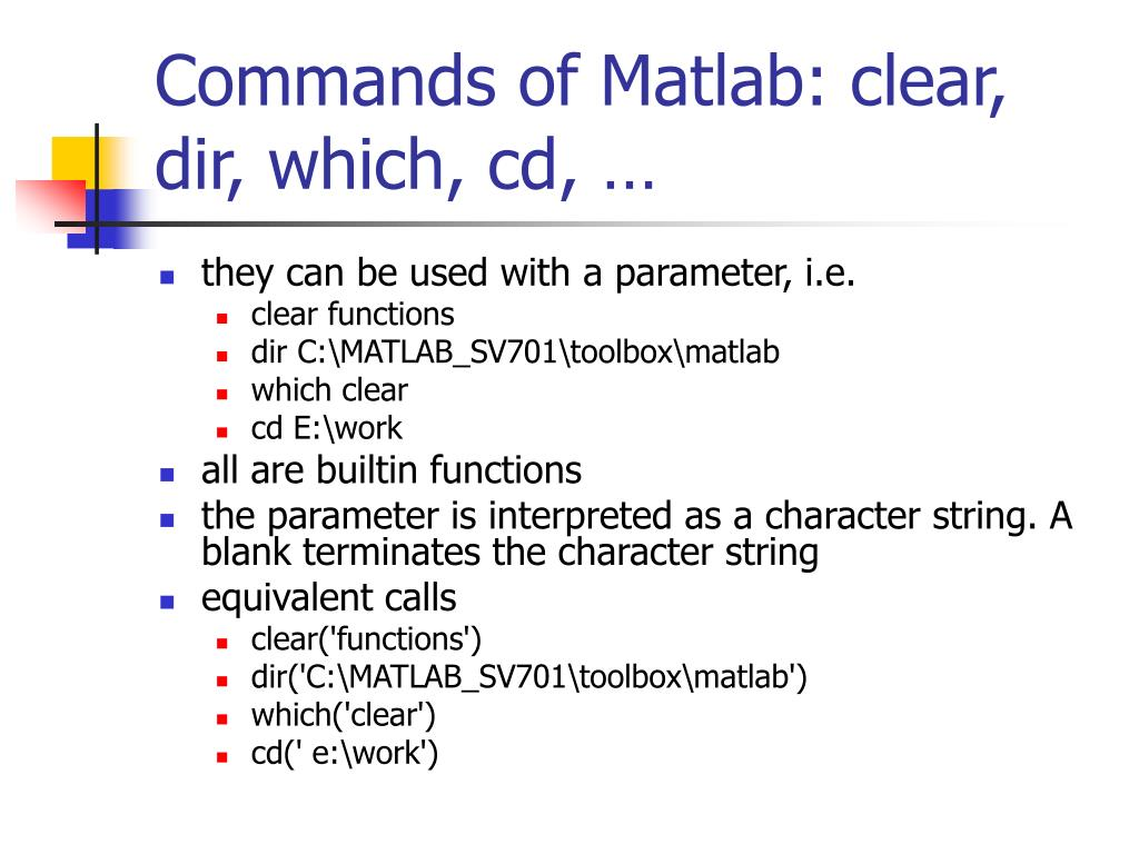 Commands of Matlab: clear, dir, which, cd, …