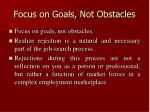 focus on goals not obstacles