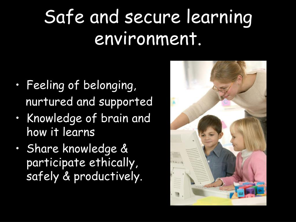 Safe and secure learning environment.