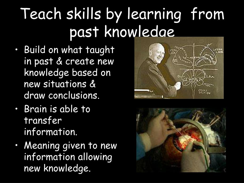 Teach skills by learning  from past knowledge
