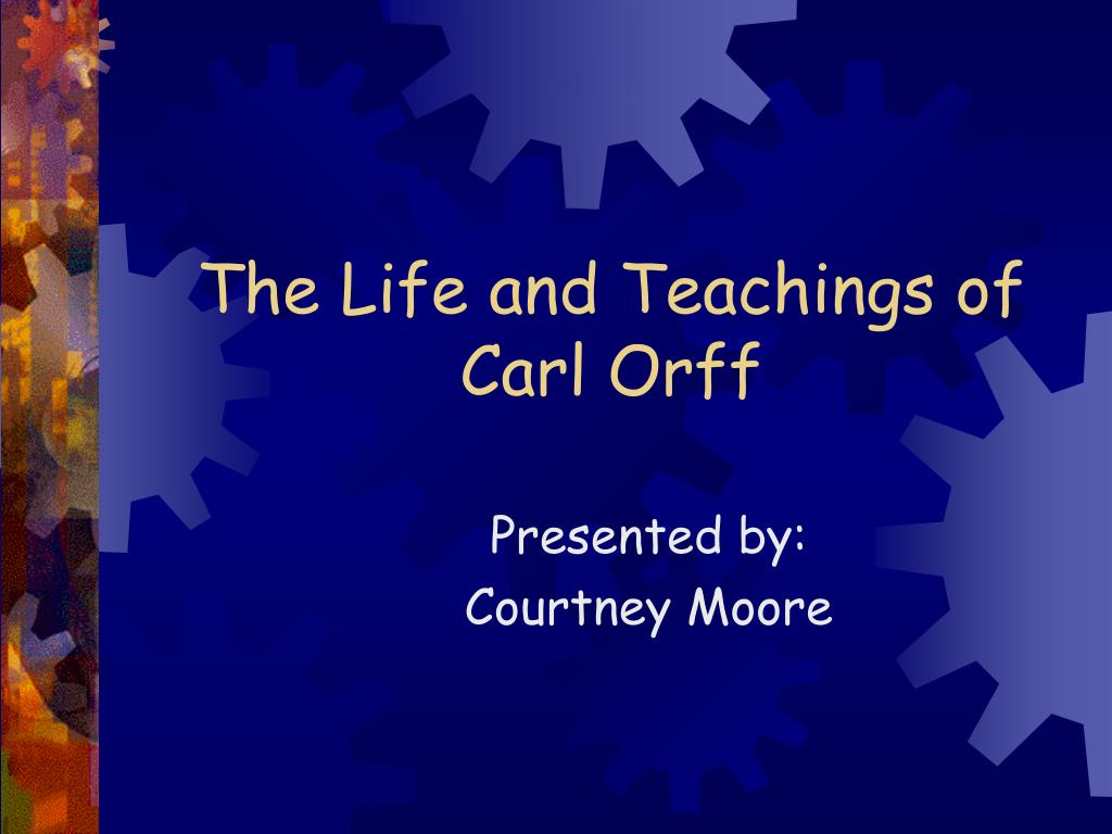 the life and teachings of carl orff l.