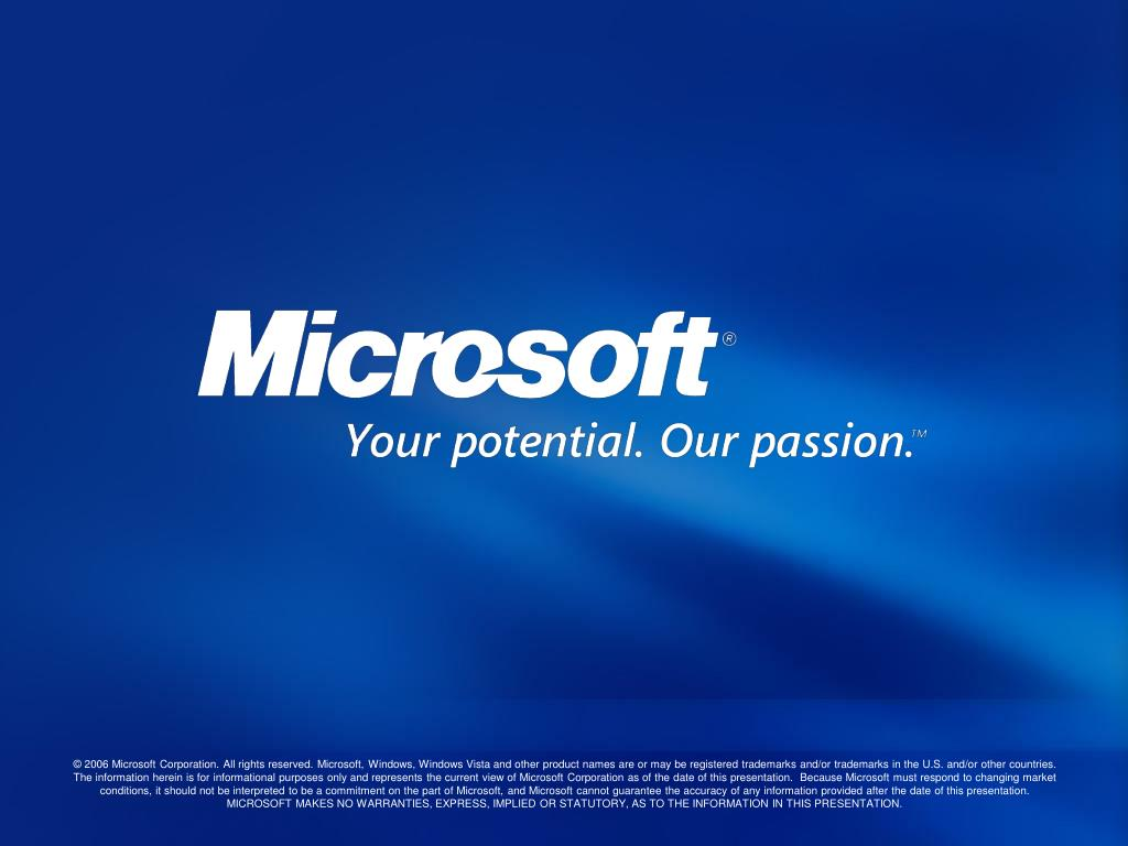 © 2006 Microsoft Corporation. All rights reserved. Microsoft, Windows, Windows Vista and other product names are or may be registered trademarks and/or trademarks in the U.S. and/or other countries.