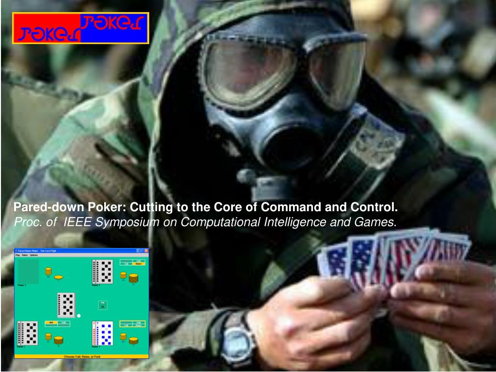 Pared-down Poker: Cutting to the Core of Command and Control.