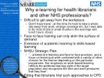 why e learning for health librarians and other nhs professionals