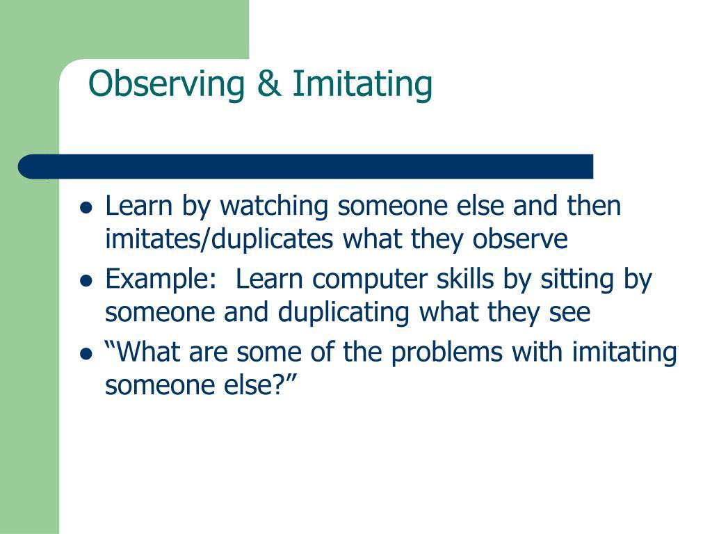 Observing & Imitating