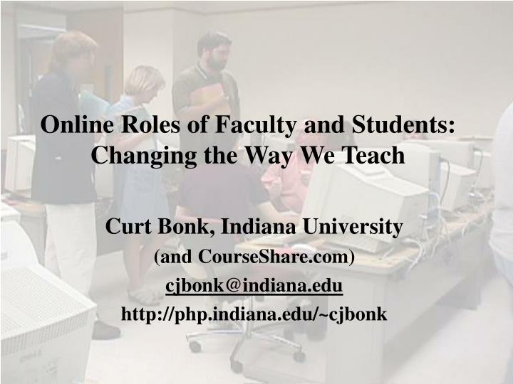 online roles of faculty and students changing the way we teach n.