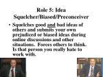 role 5 idea squelcher biased preconceiver