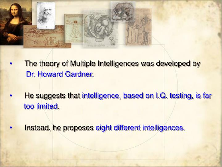 The theory of Multiple Intelligences was developed by
