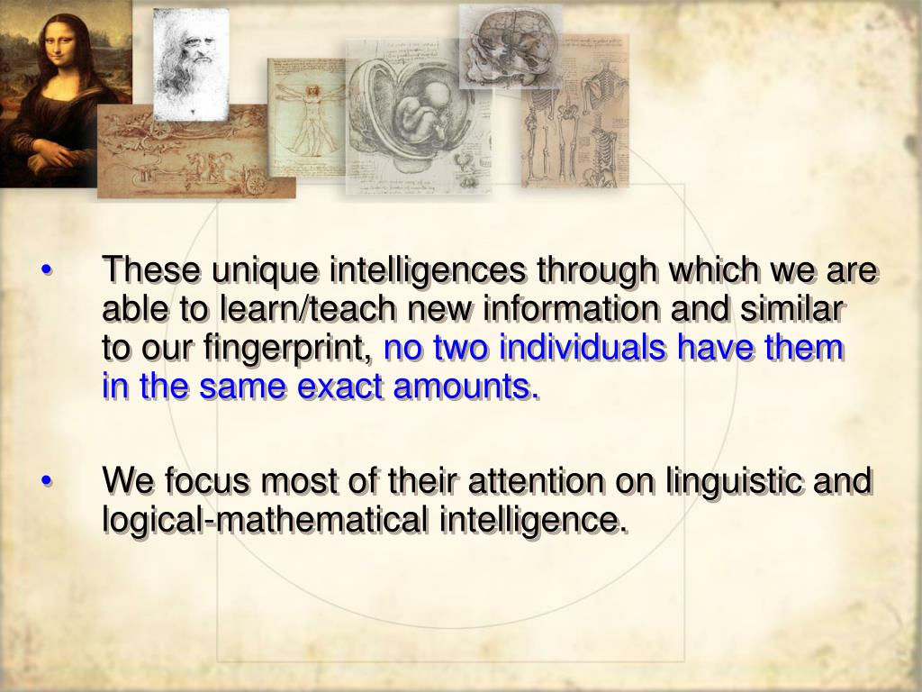 These unique intelligences through which we are able to learn/teach new information and similar to our fingerprint,