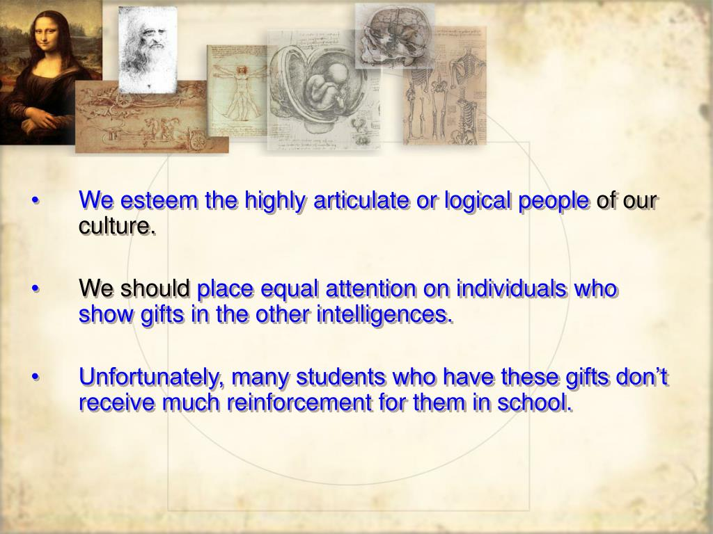 We esteem the highly articulate or logical people