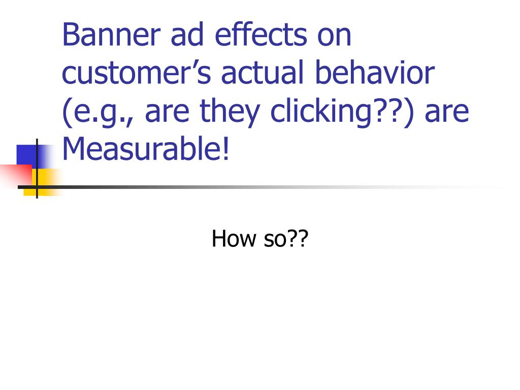 Banner ad effects on customer's actual behavior (e.g., are they clicking??) are Measurable!