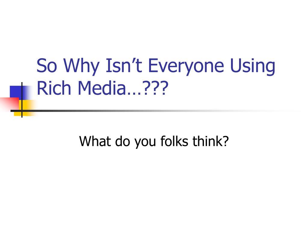 So Why Isn't Everyone Using Rich Media…???