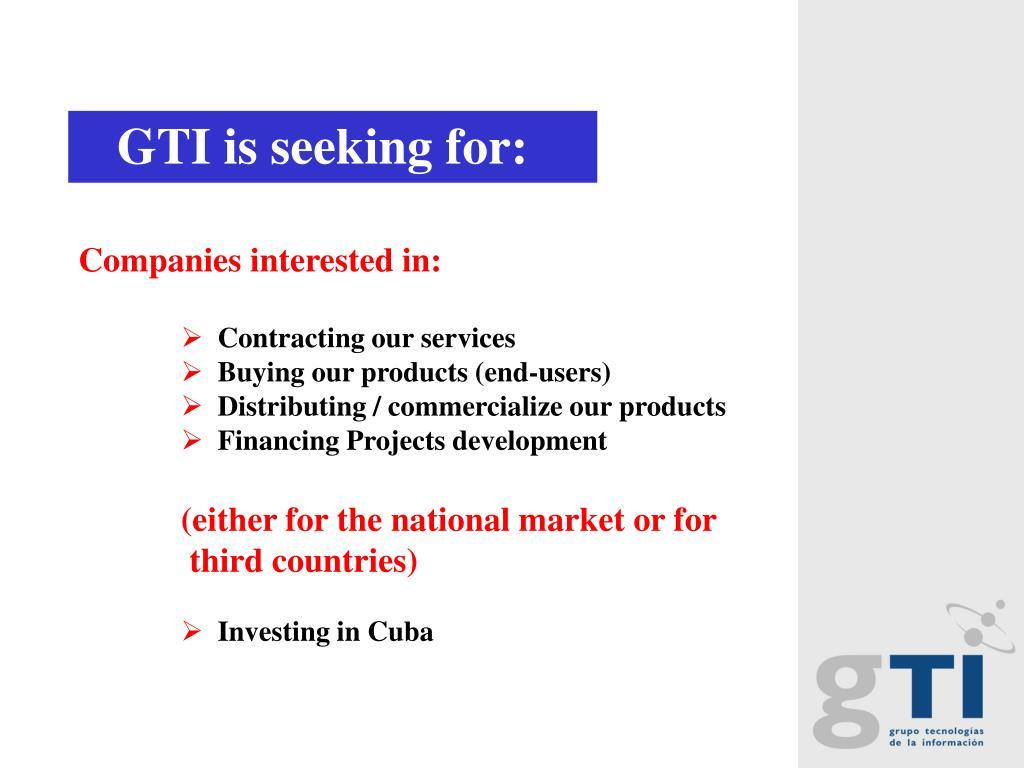 GTI is seeking for: